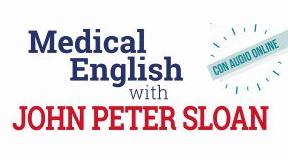Medical English: impara l'inglese medico. Intervista a John Peter Sloan